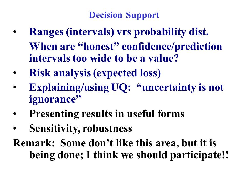 Decision Support Ranges (intervals) vrs probability dist. When are honest confidence/prediction intervals too wide to be a value? Risk analysis (expec