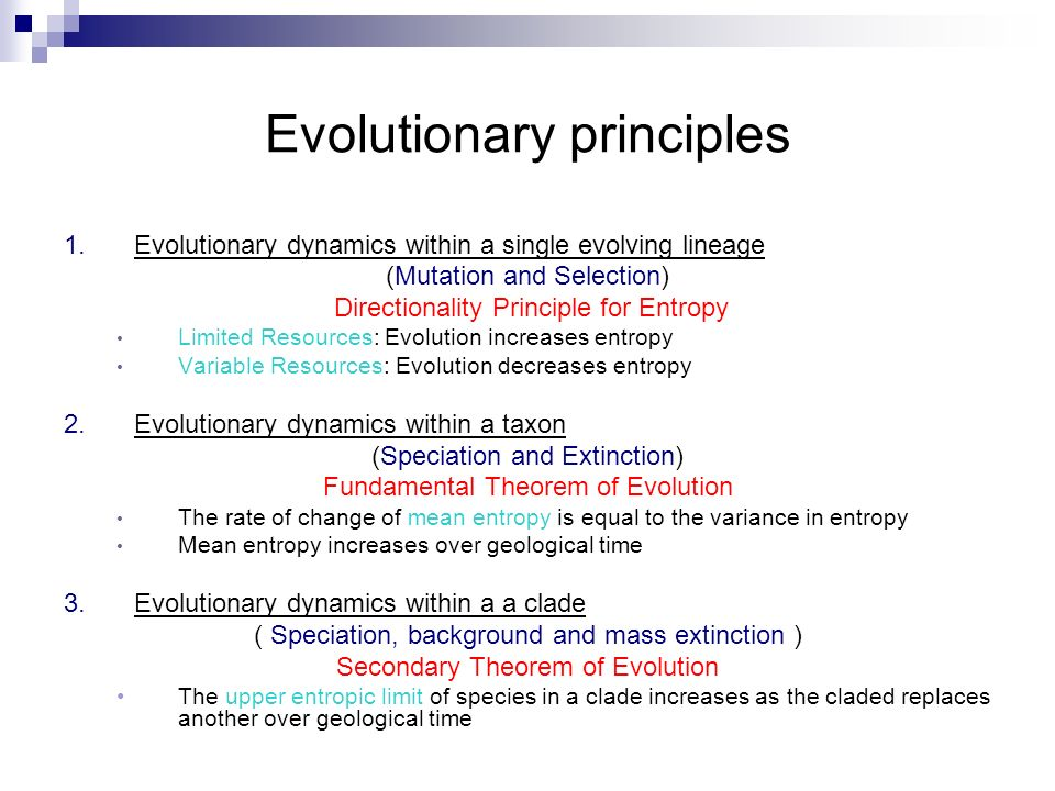 Evolutionary principles 1.Evolutionary dynamics within a single evolving lineage (Mutation and Selection) Directionality Principle for Entropy Limited