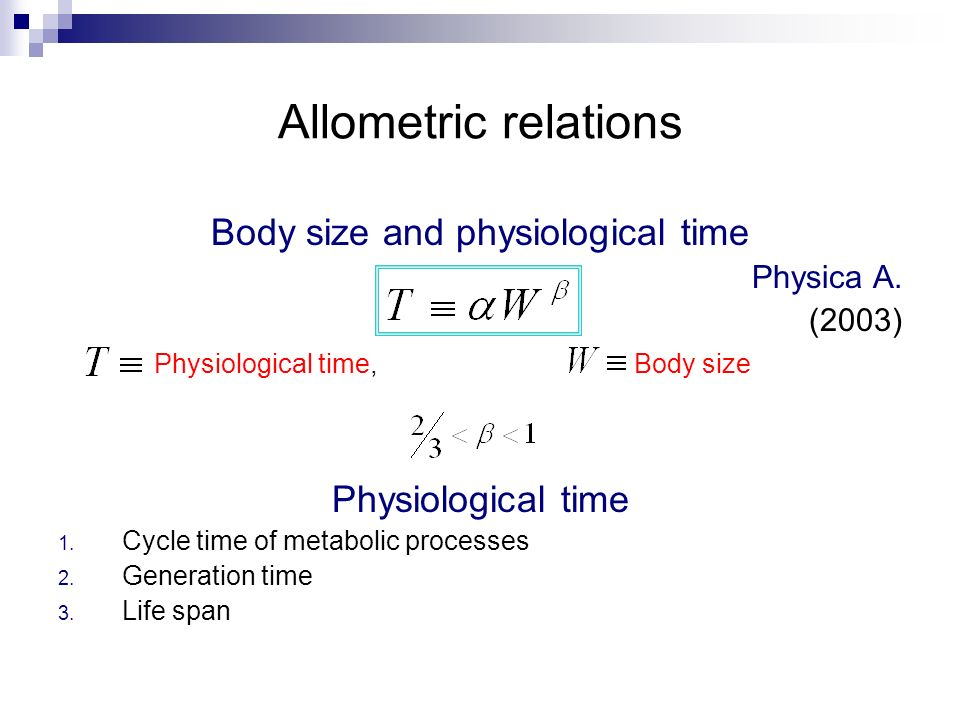 Allometric relations Body size and physiological time Physica A. (2003) Physiological time,Body size Physiological time 1. Cycle time of metabolic pro