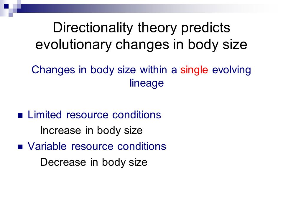 Directionality theory predicts evolutionary changes in body size Changes in body size within a single evolving lineage Limited resource conditions Inc