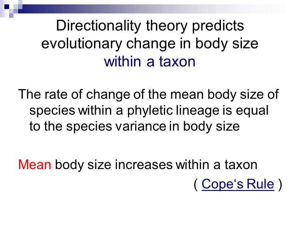 Directionality theory predicts evolutionary change in body size within a taxon The rate of change of the mean body size of species within a phyletic l
