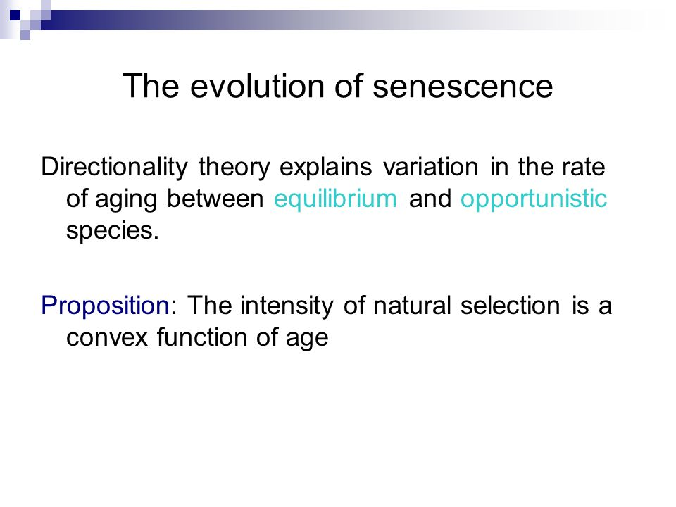 The evolution of senescence Directionality theory explains variation in the rate of aging between equilibrium and opportunistic species. Proposition: