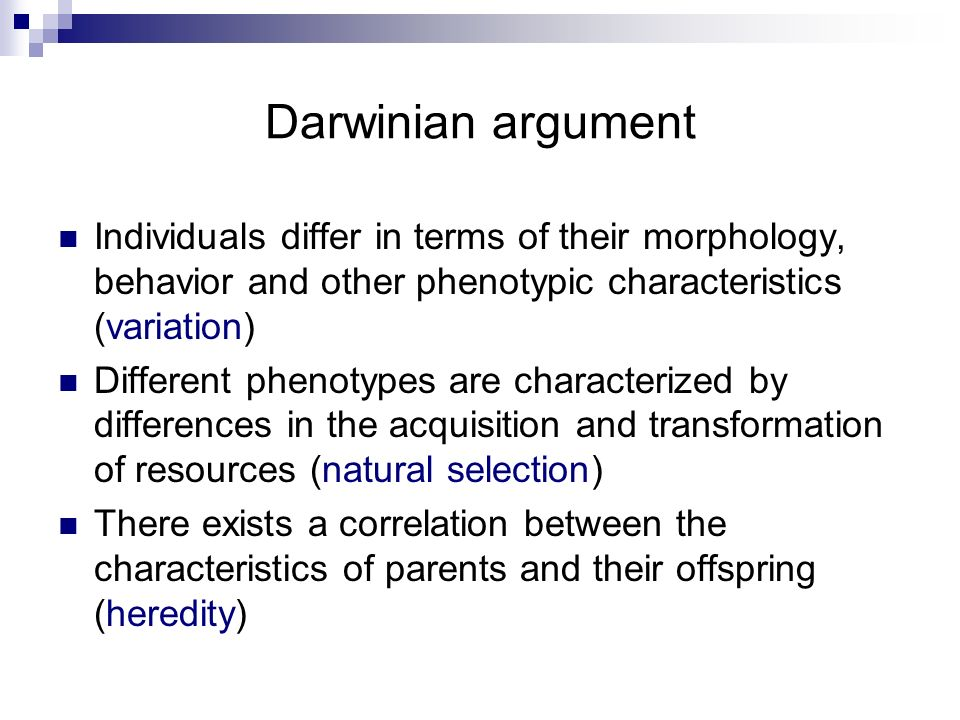 Darwinian argument Individuals differ in terms of their morphology, behavior and other phenotypic characteristics (variation) Different phenotypes are