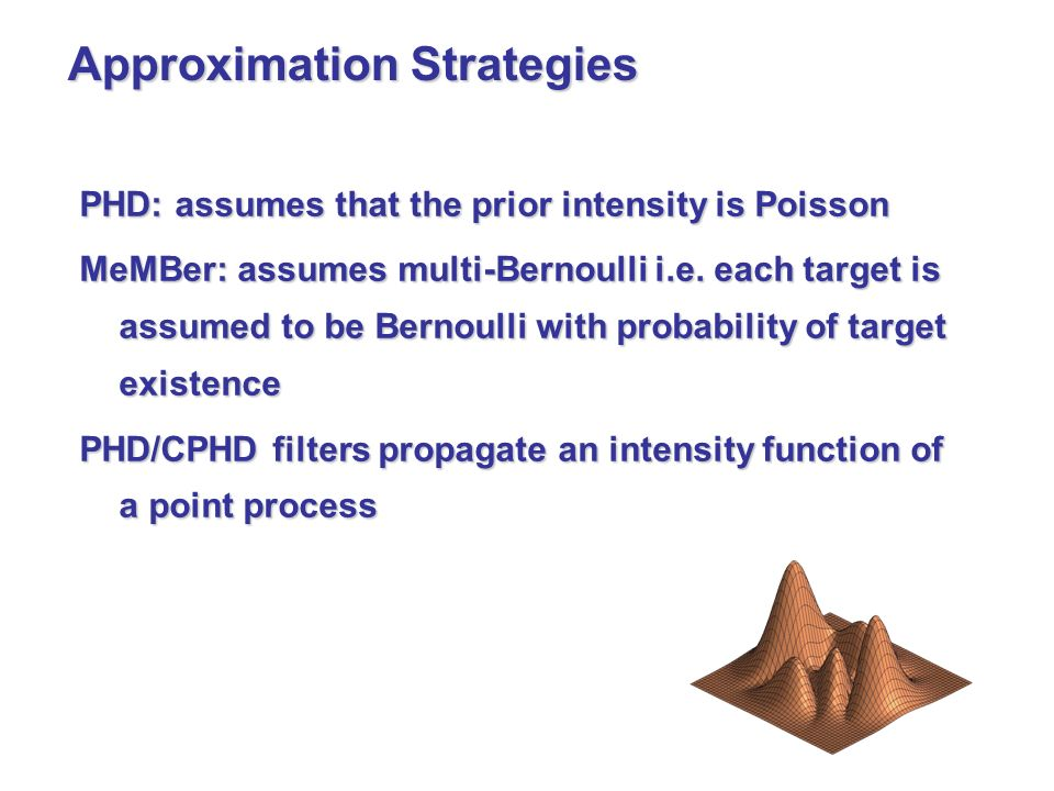 PHD: assumes that the prior intensity is Poisson MeMBer: assumes multi-Bernoulli i.e.