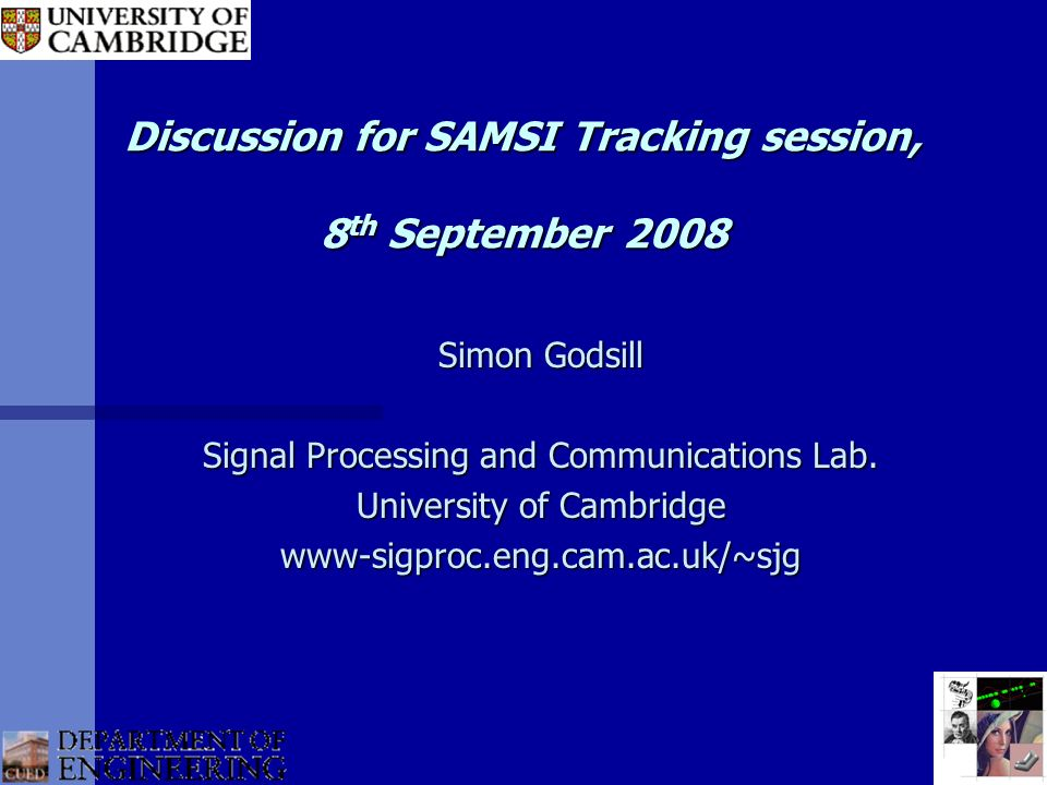 Discussion for SAMSI Tracking session, 8 th September 2008 Simon Godsill Signal Processing and Communications Lab.