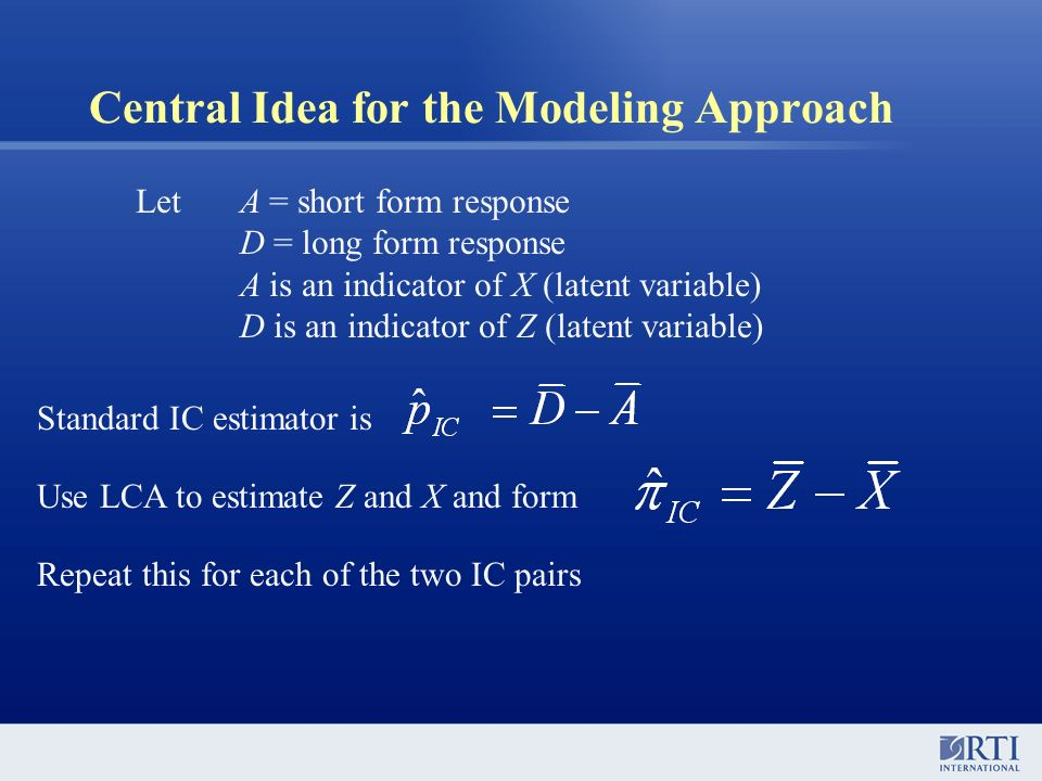 Central Idea for the Modeling Approach Let A = short form response D = long form response A is an indicator of X (latent variable) D is an indicator o