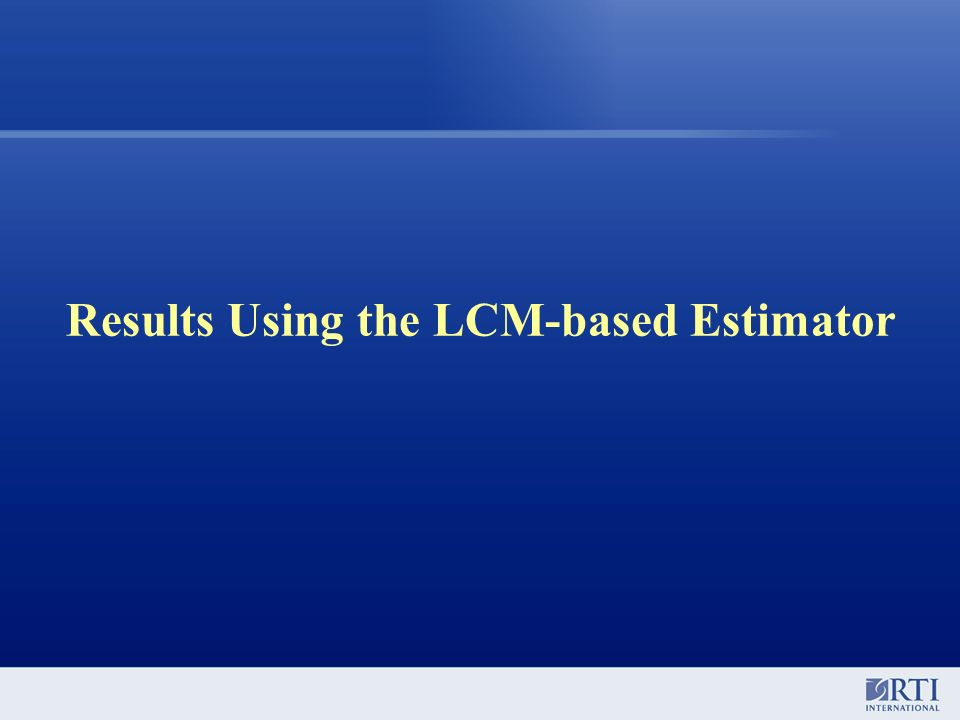 Results Using the LCM-based Estimator