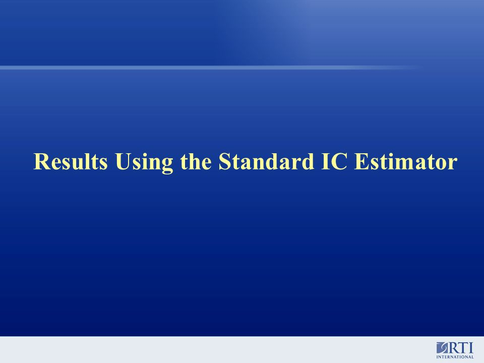 Results Using the Standard IC Estimator