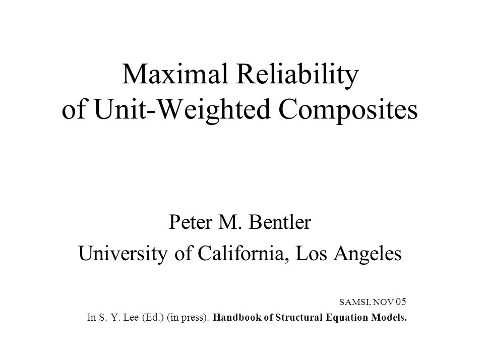 Maximal Reliability of Unit-Weighted Composites Peter M.
