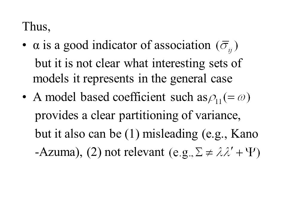 Thus, α is a good indicator of association but it is not clear what interesting sets of models it represents in the general case A model based coeffic
