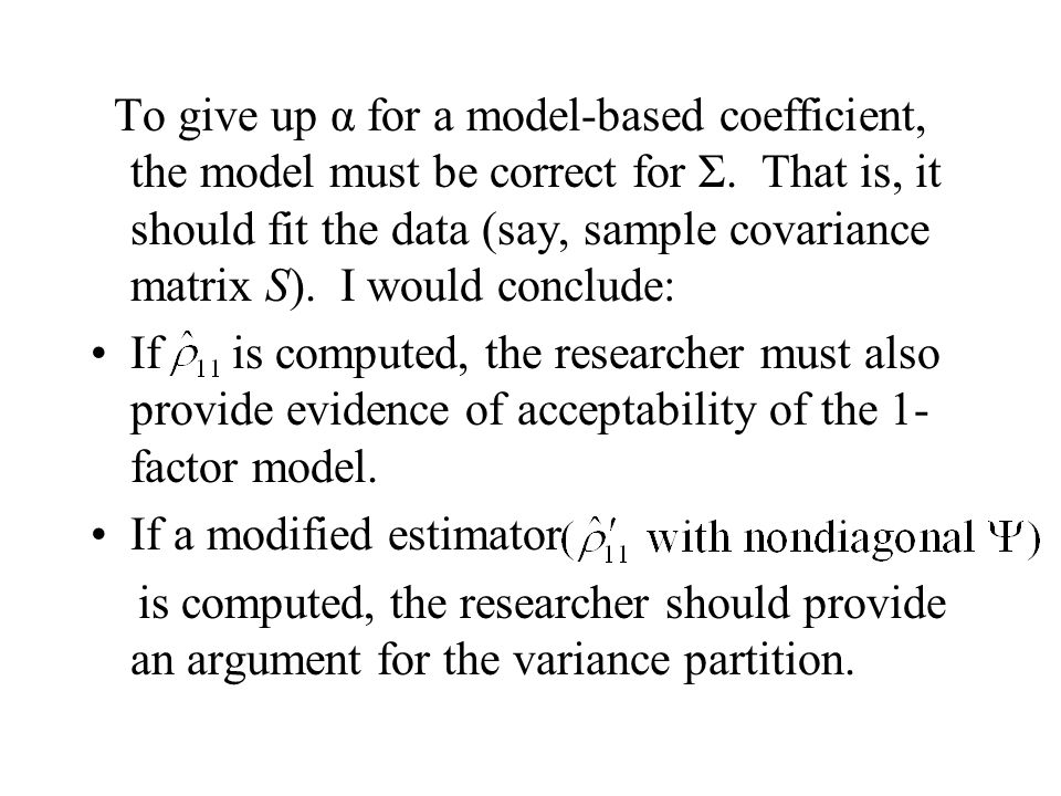 To give up α for a model-based coefficient, the model must be correct for Σ.