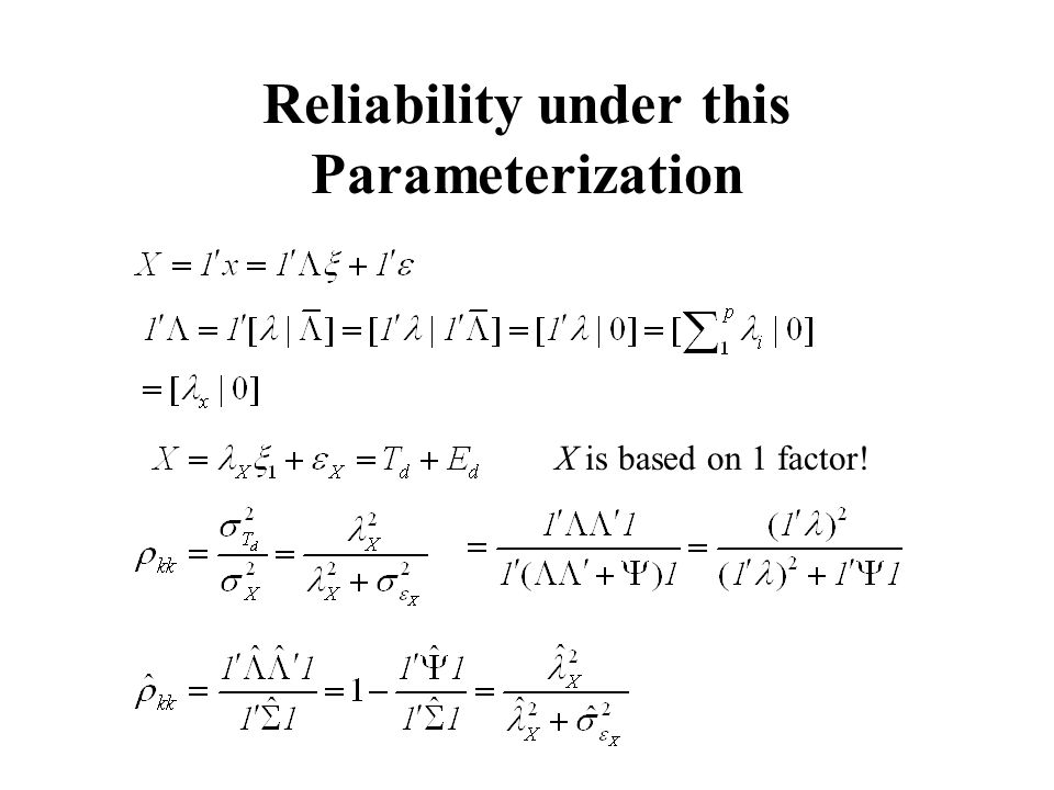 Reliability under this Parameterization X is based on 1 factor!