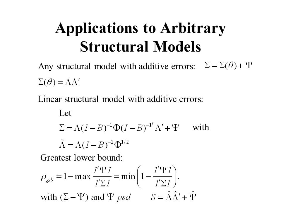 Applications to Arbitrary Structural Models Any structural model with additive errors: Linear structural model with additive errors: Let with Greatest lower bound: