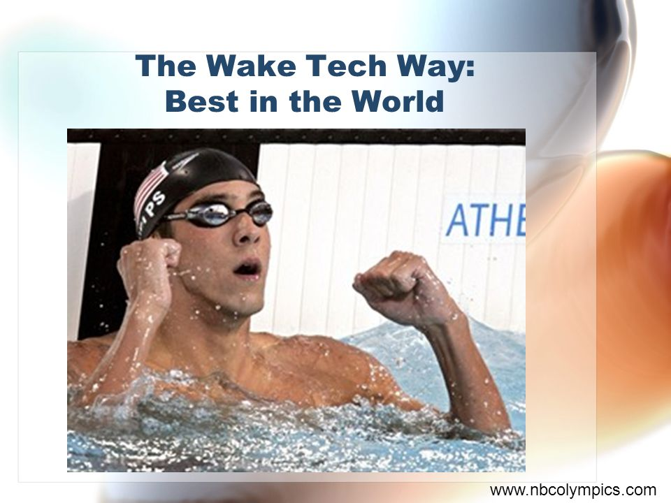 The Wake Tech Way: Best in the World www.nbcolympics.com