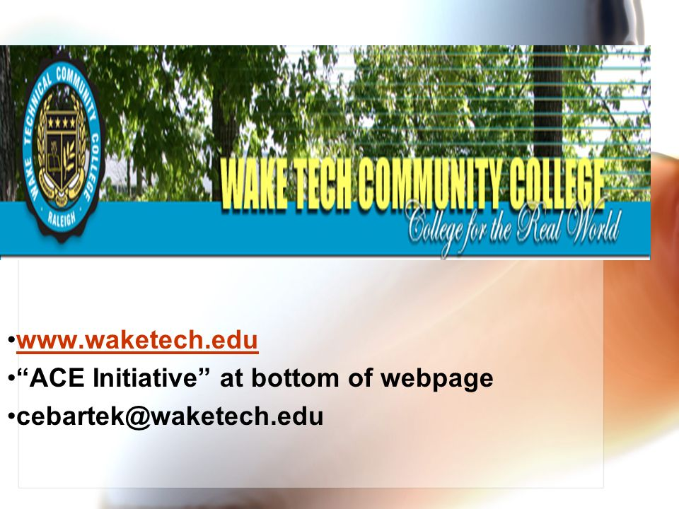 www.waketech.edu ACE Initiative at bottom of webpage cebartek@waketech.edu