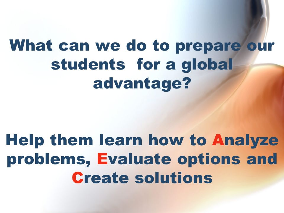What can we do to prepare our students for a global advantage.