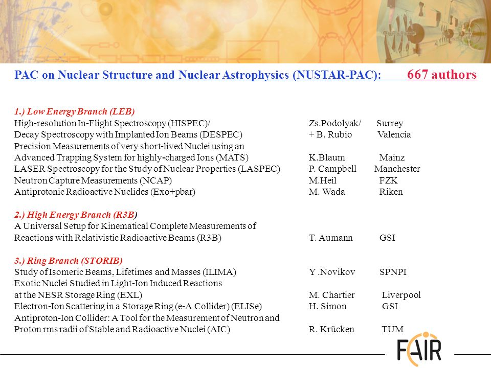 PAC on Nuclear Structure and Nuclear Astrophysics (NUSTAR-PAC): 667 authors 1.) Low Energy Branch (LEB) High-resolution In-Flight Spectroscopy (HISPEC)/ Zs.Podolyak/ Surrey Decay Spectroscopy with Implanted Ion Beams (DESPEC)+ B.