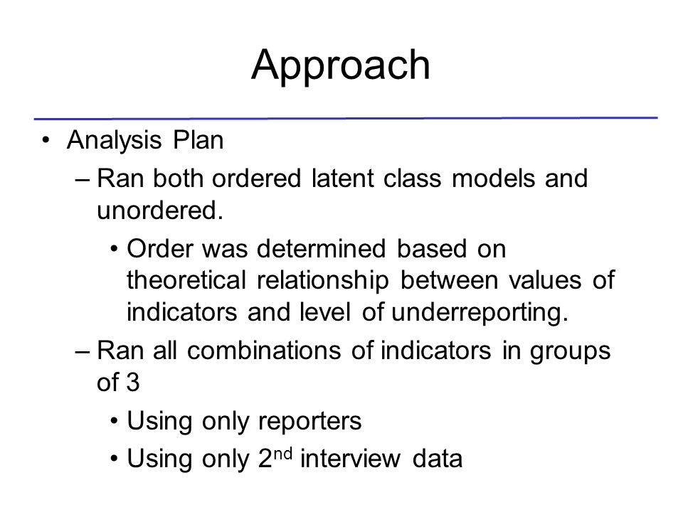 Approach Analysis Plan –Ran both ordered latent class models and unordered.