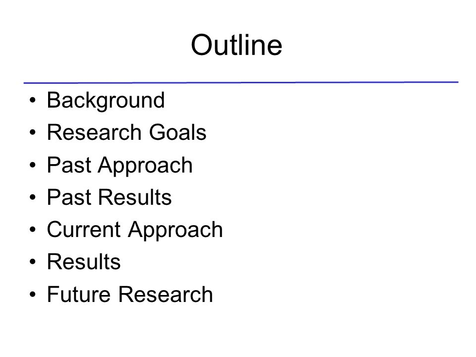 Outline Background Research Goals Past Approach Past Results Current Approach Results Future Research