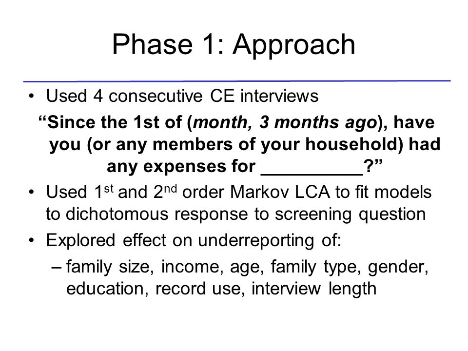 Phase 1: Approach Used 4 consecutive CE interviews Since the 1st of (month, 3 months ago), have you (or any members of your household) had any expense