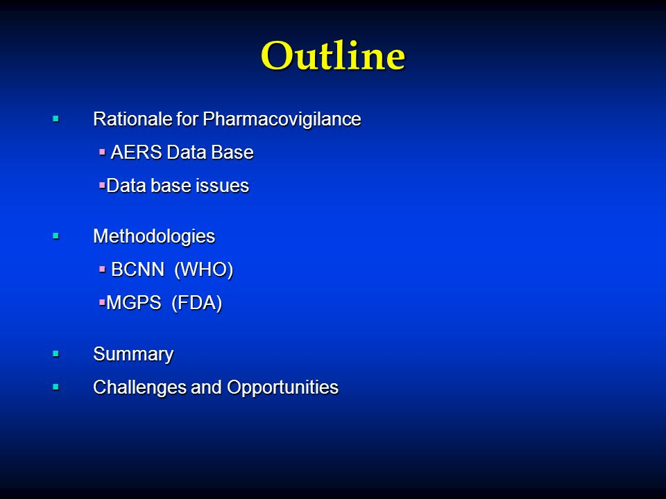 Outline Rationale for Pharmacovigilance Rationale for Pharmacovigilance AERS Data Base AERS Data Base Data base issues Data base issues Methodologies