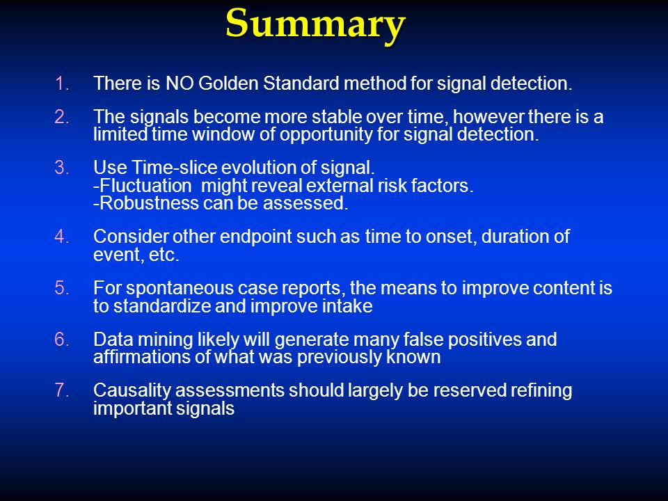 Summary 1. 1.There is NO Golden Standard method for signal detection.