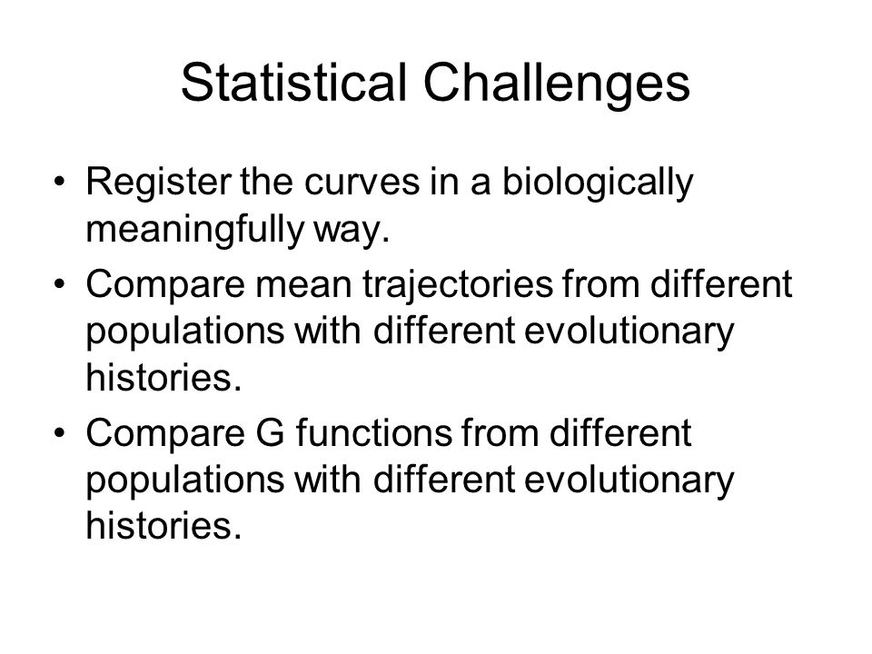 Statistical Challenges Register the curves in a biologically meaningfully way.