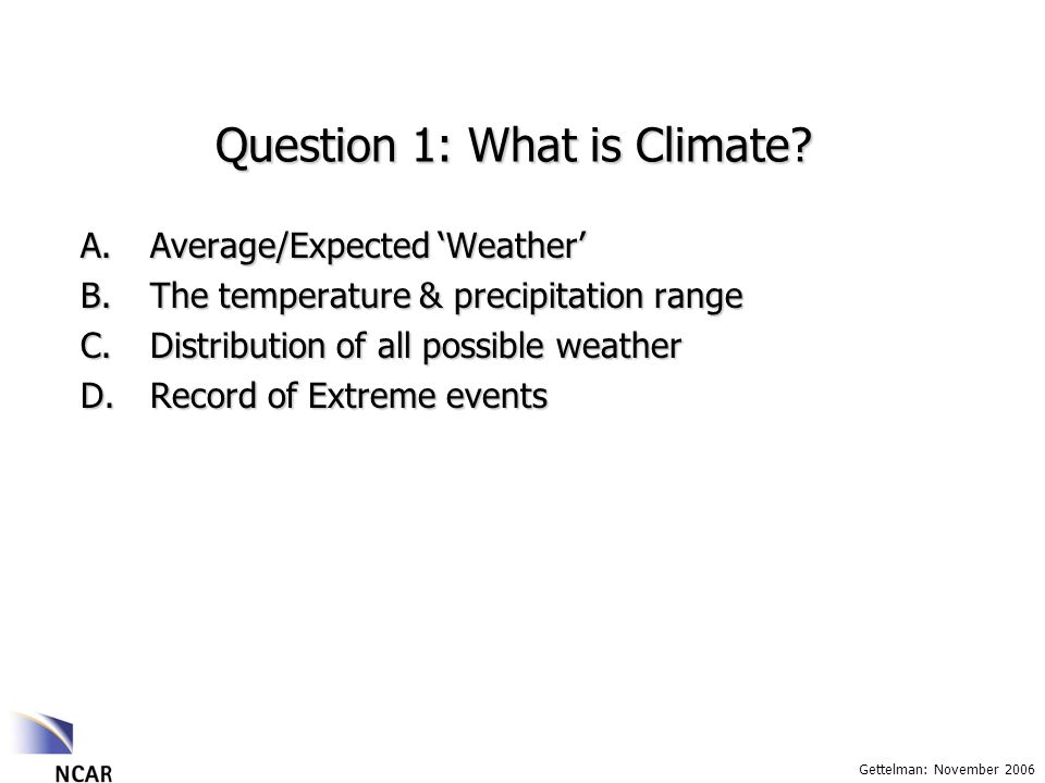 Gettelman: November 2006 Question 1: What is Climate.