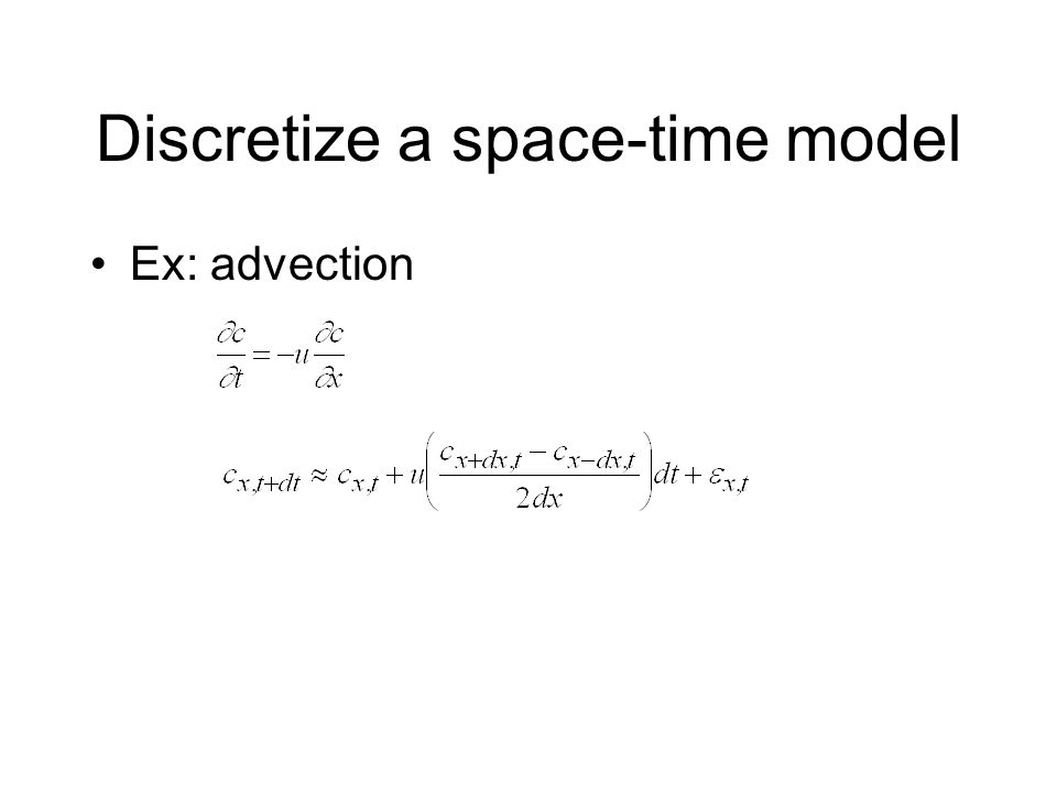 Discretize a space-time model Ex: advection