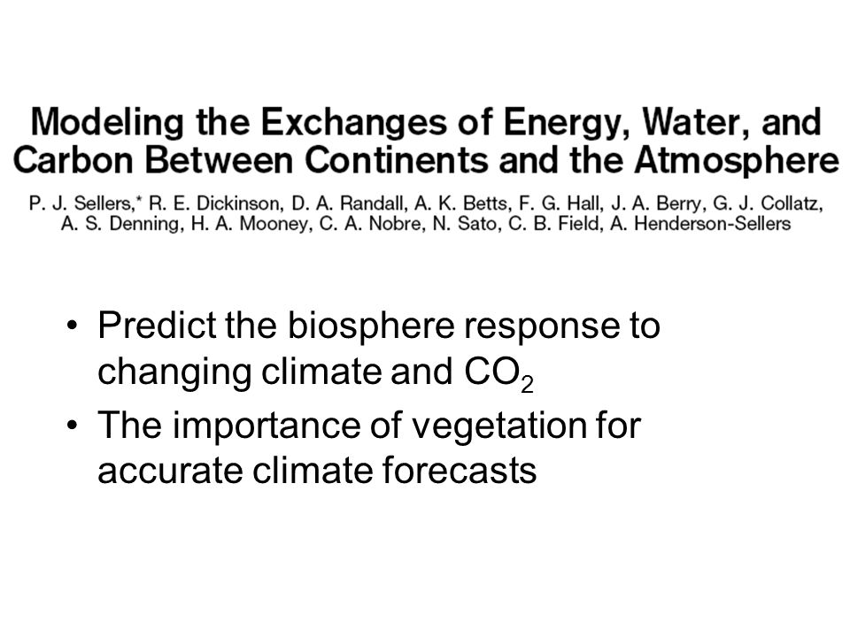 Predict the biosphere response to changing climate and CO 2 The importance of vegetation for accurate climate forecasts