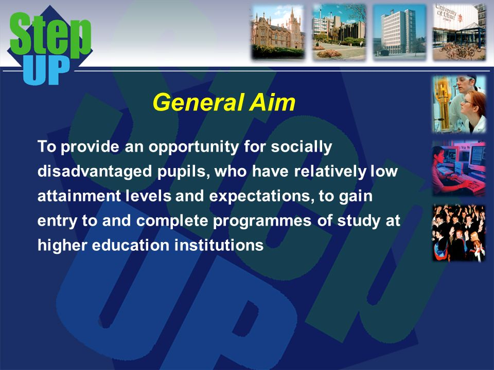 To provide an opportunity for socially disadvantaged pupils, who have relatively low attainment levels and expectations, to gain entry to and complete
