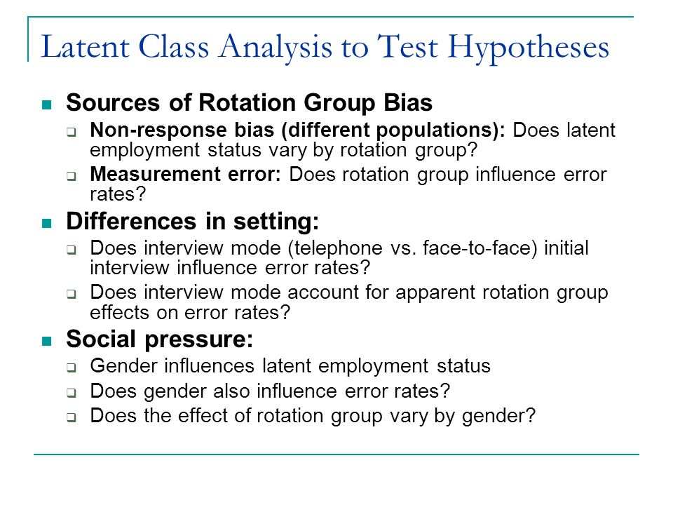 Latent Class Analysis to Test Hypotheses Sources of Rotation Group Bias Non-response bias (different populations): Does latent employment status vary by rotation group.