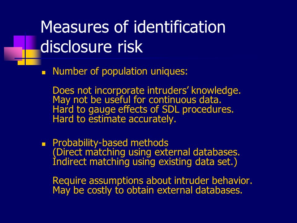 Measures of identification disclosure risk Number of population uniques: Does not incorporate intruders knowledge.