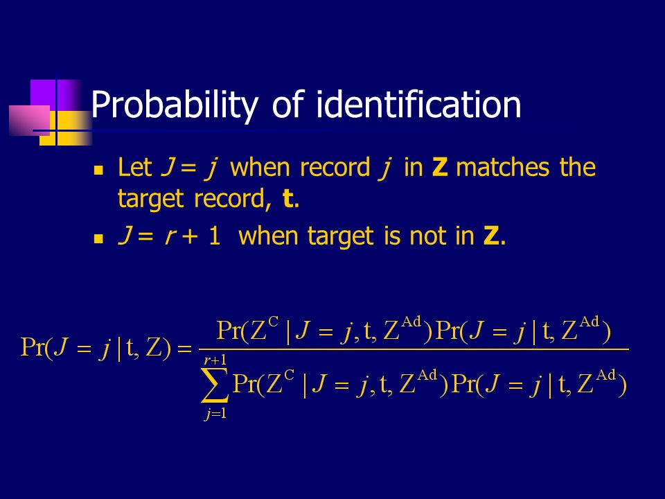 Probability of identification Let J = j when record j in Z matches the target record, t.
