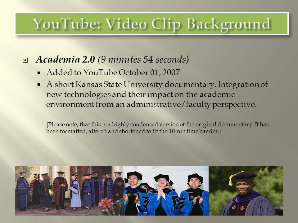 A Vision of Students Today (4 minutes 44 seconds) Added to YouTube October 12, 2007 A video summarizing some of the characteristics of today s students from the students perspective.
