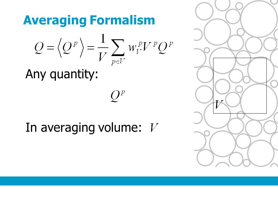 Averaging Formalism Any quantity: In averaging volume: