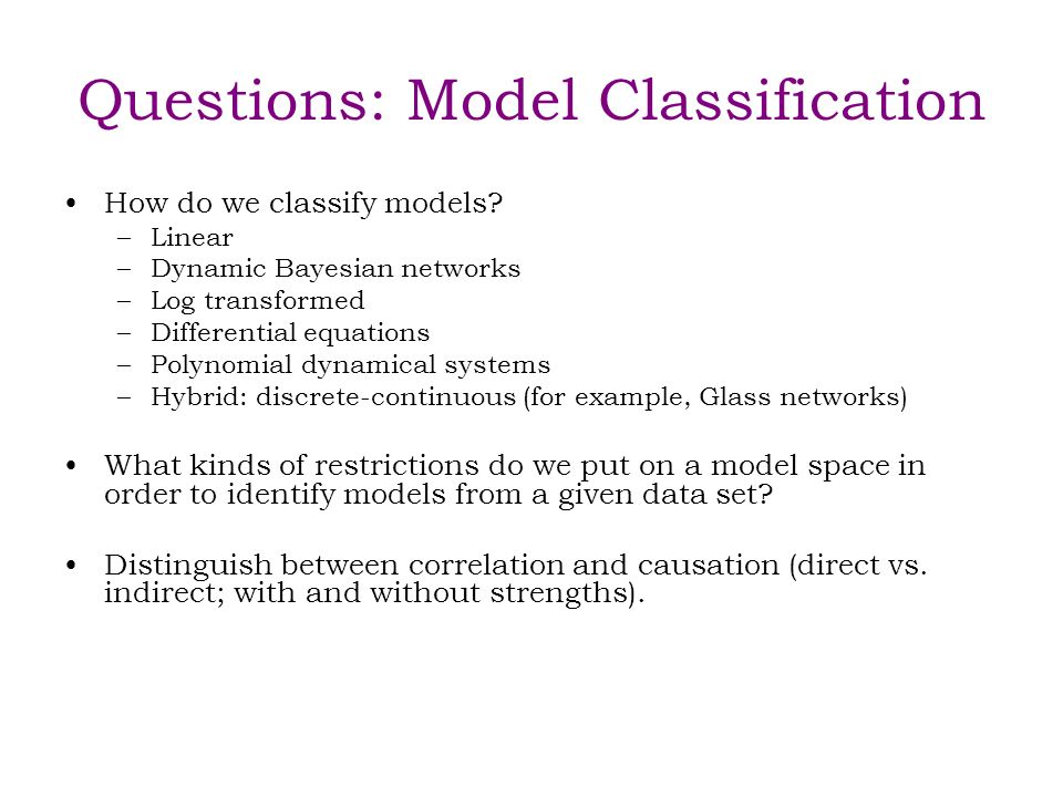 Questions: Model Classification How do we classify models.