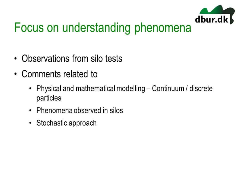 Focus on understanding phenomena Observations from silo tests Comments related to Physical and mathematical modelling – Continuum / discrete particles