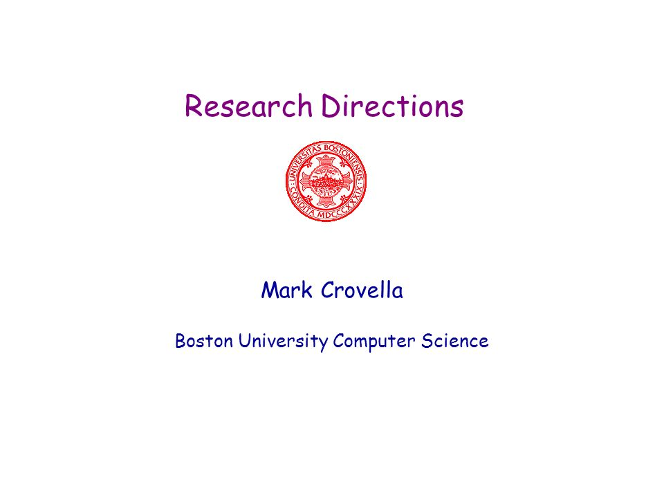 Research Directions Mark Crovella Boston University Computer Science