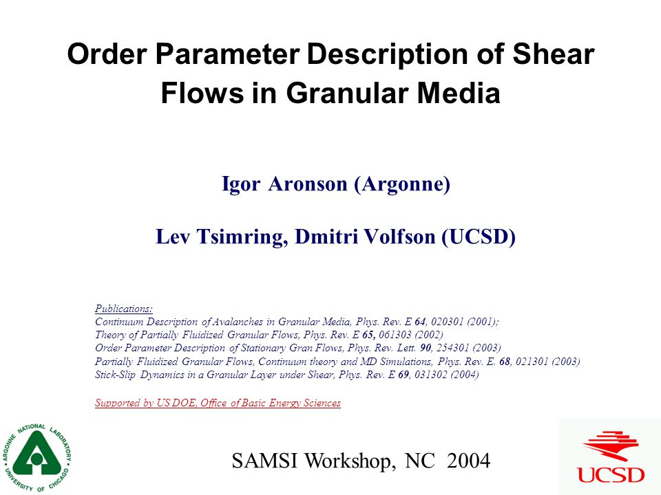 Outline Introduction Experimental observations of partially fluidized granular flows Theoretical description: order parameter model Examples: –Near-surface shear flows –Stick-slips in shear flows –Avalanches in thin chute flows MD simulations and fitting the OP theory Conclusions