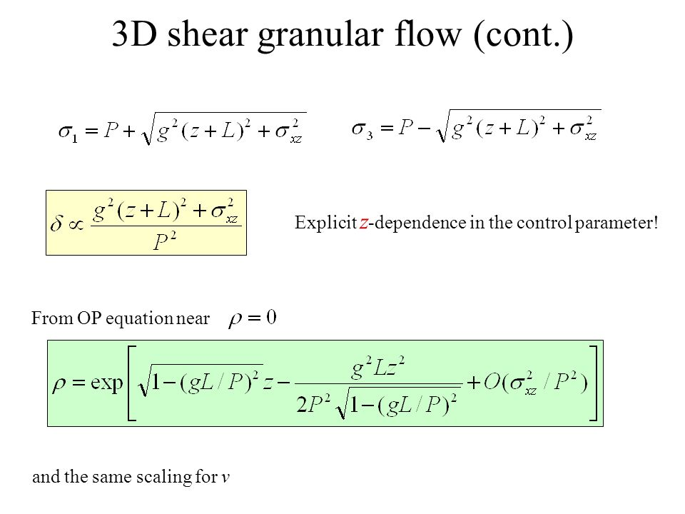 3D shear granular flow (cont.) Explicit z -dependence in the control parameter.