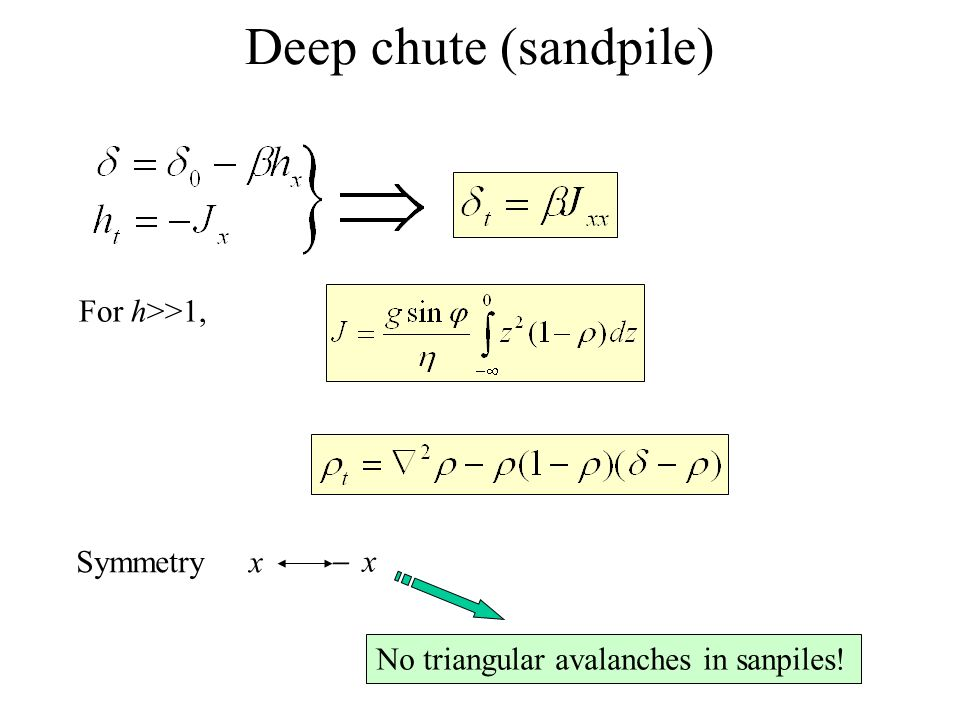 Deep chute (sandpile) For h>>1, Symmetry x x No triangular avalanches in sanpiles!