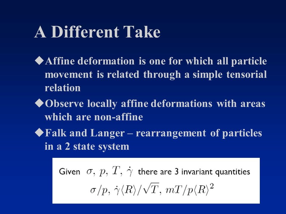A Different Take uAffine deformation is one for which all particle movement is related through a simple tensorial relation uObserve locally affine def