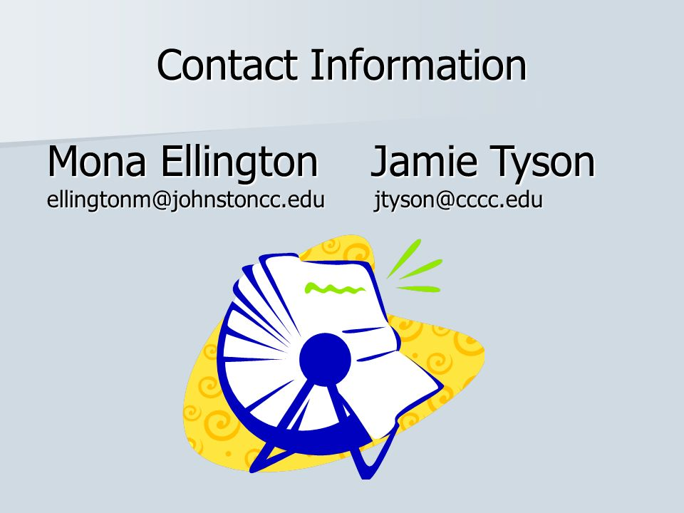Contact Information Mona Ellington Jamie Tyson ellingtonm@johnstoncc.edu jtyson@cccc.edu