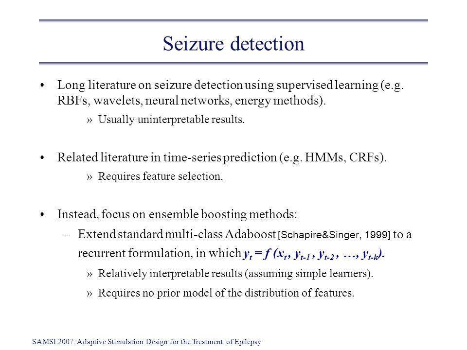 SAMSI 2007: Adaptive Stimulation Design for the Treatment of Epilepsy Seizure detection Long literature on seizure detection using supervised learning