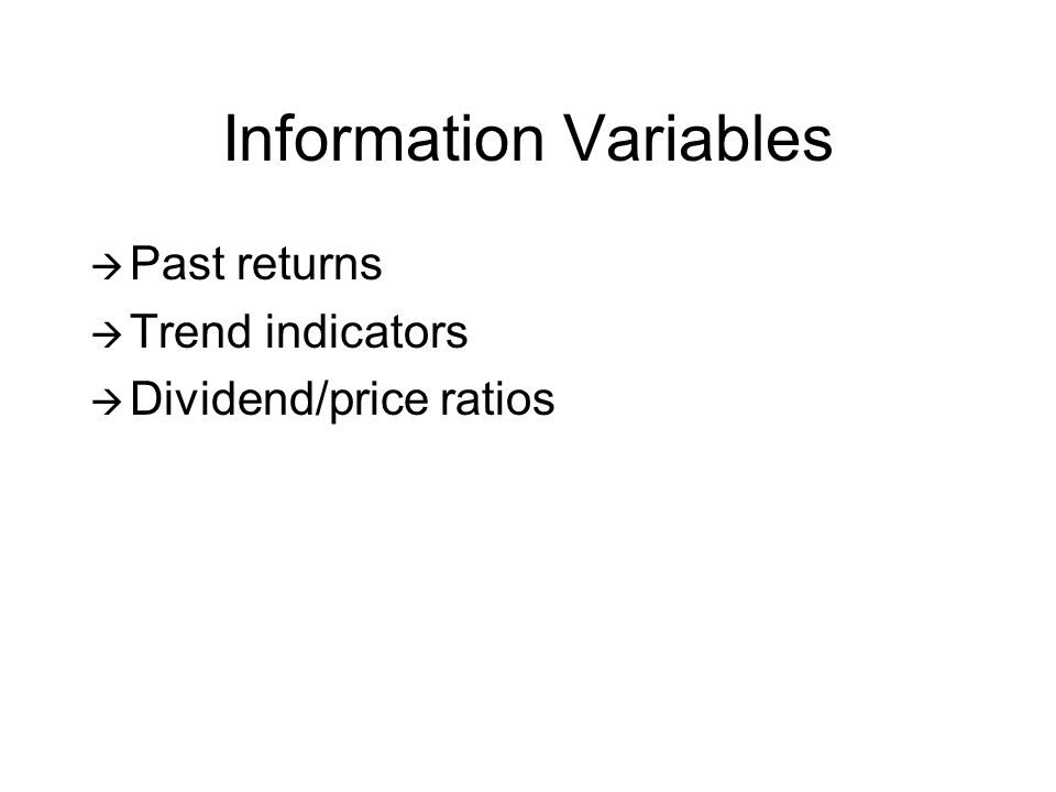 Information Variables Past returns Trend indicators Dividend/price ratios
