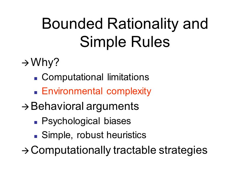 Bounded Rationality and Simple Rules Why.