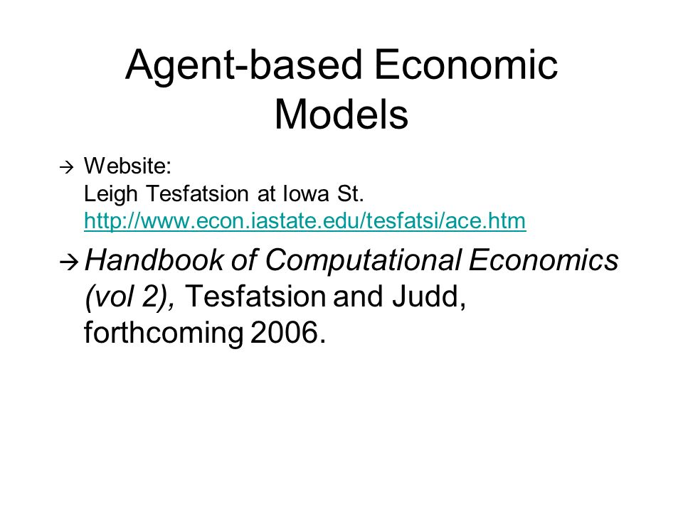 Agent-based Economic Models Website: Leigh Tesfatsion at Iowa St.