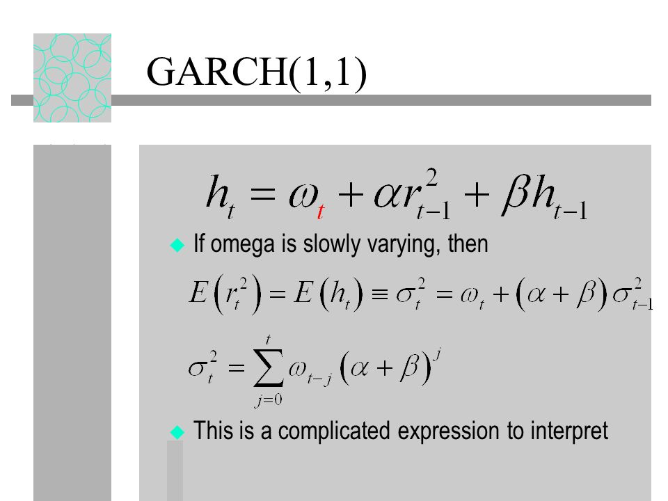 GARCH(1,1) If omega is slowly varying, then This is a complicated expression to interpret