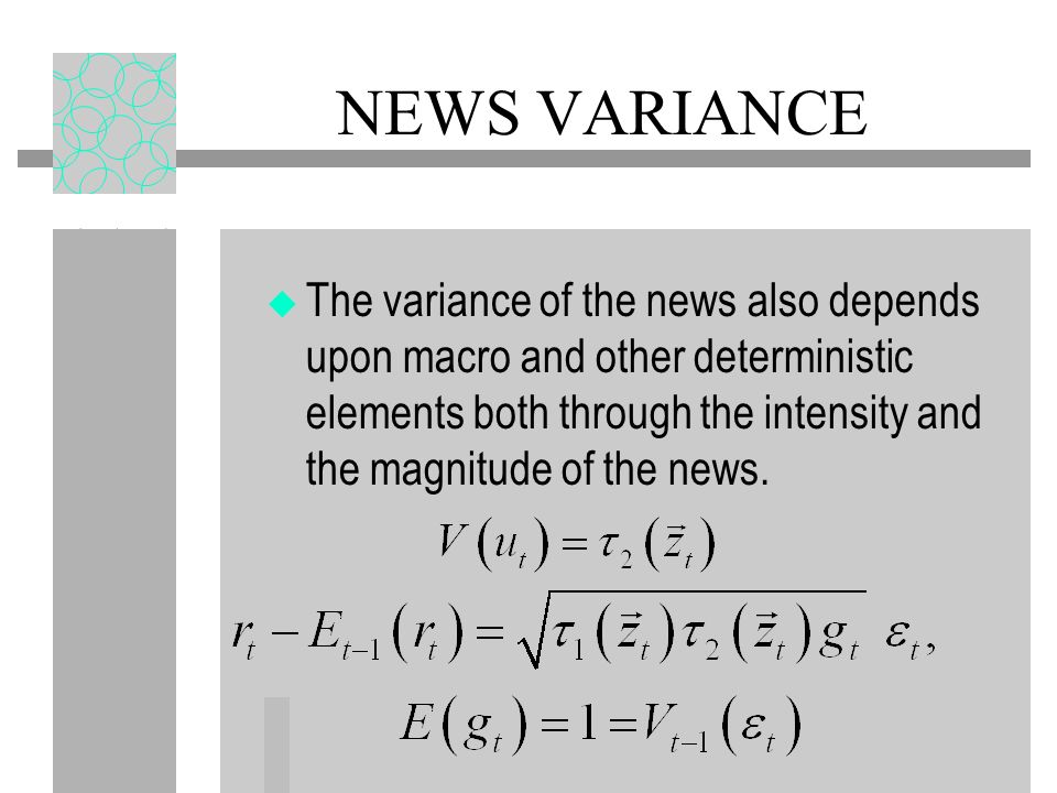 NEWS VARIANCE The variance of the news also depends upon macro and other deterministic elements both through the intensity and the magnitude of the ne